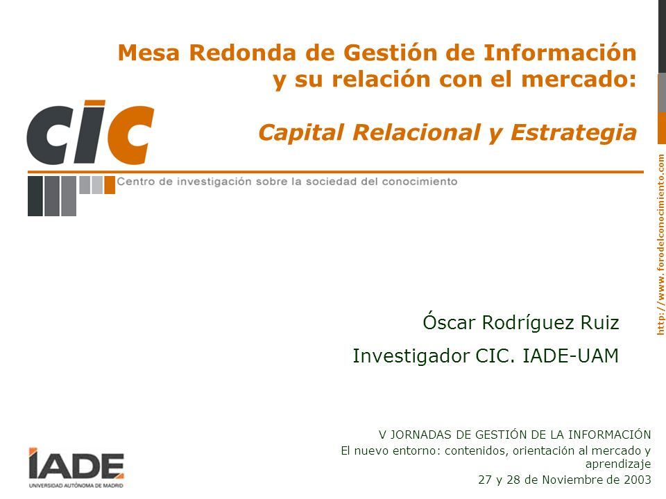 http://www. forodelconocimiento.com Mesa Redonda de Gestión de Información y su relación con el mercado: Capital Relacional y Estrategia V JORNADAS DE