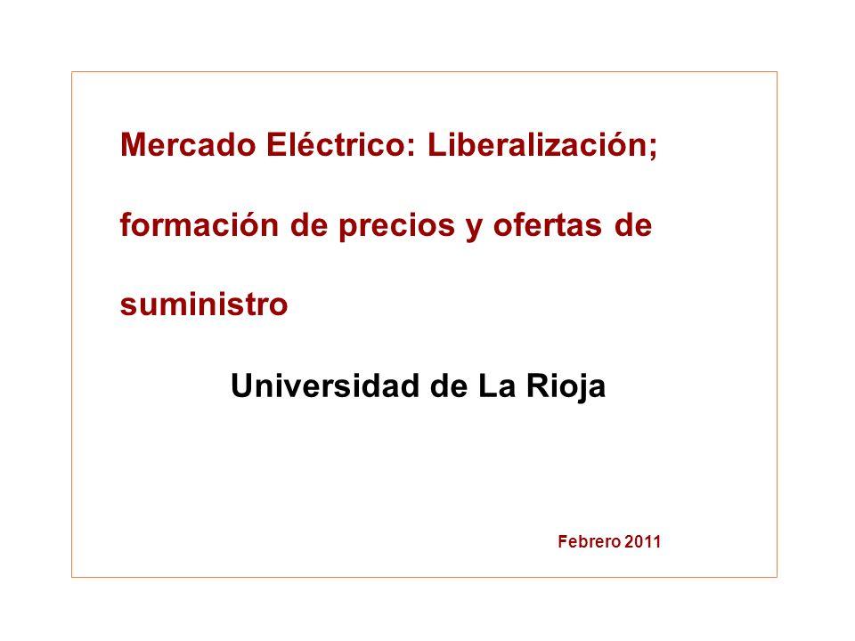 Universidad de La Rioja Régimen económico Mercado Eléctrico: Liberalización; formación de precios y ofertas de suministro Febrero 2011