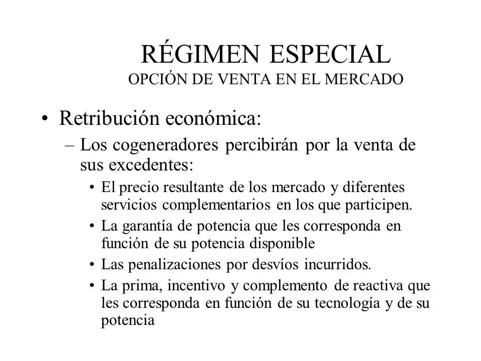 RÉGIMEN ESPECIAL OPCIÓN DE VENTA EN EL MERCADO Retribución económica: –Los cogeneradores percibirán por la venta de sus excedentes: El precio resultan