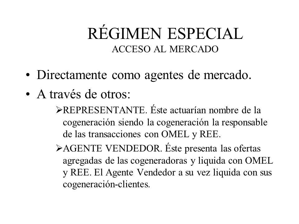 RÉGIMEN ESPECIAL ACCESO AL MERCADO Directamente como agentes de mercado. A través de otros: REPRESENTANTE. Éste actuarían nombre de la cogeneración si