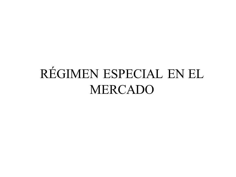 RÉGIMEN ESPECIAL EN EL MERCADO
