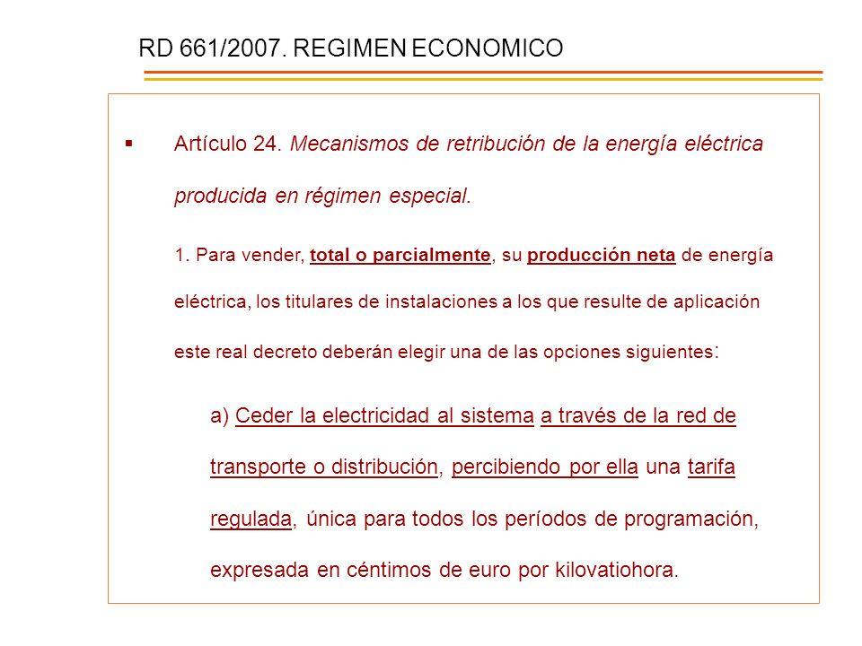 RD 661/2007. REGIMEN ECONOMICO Artículo 24. Mecanismos de retribución de la energía eléctrica producida en régimen especial. 1. Para vender, total o p