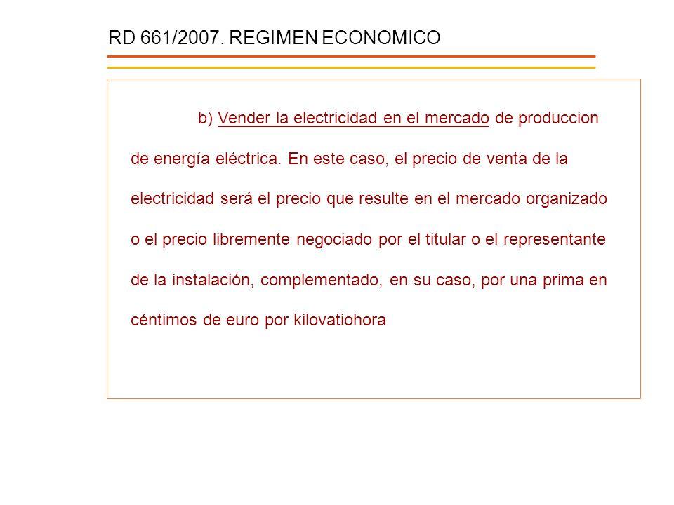 RD 661/2007. REGIMEN ECONOMICO b) Vender la electricidad en el mercado de produccion de energía eléctrica. En este caso, el precio de venta de la elec