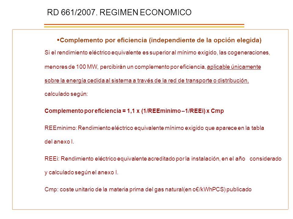 RD 661/2007. REGIMEN ECONOMICO Complemento por eficiencia (independiente de la opción elegida) Si el rendimiento eléctrico equivalente es superior al