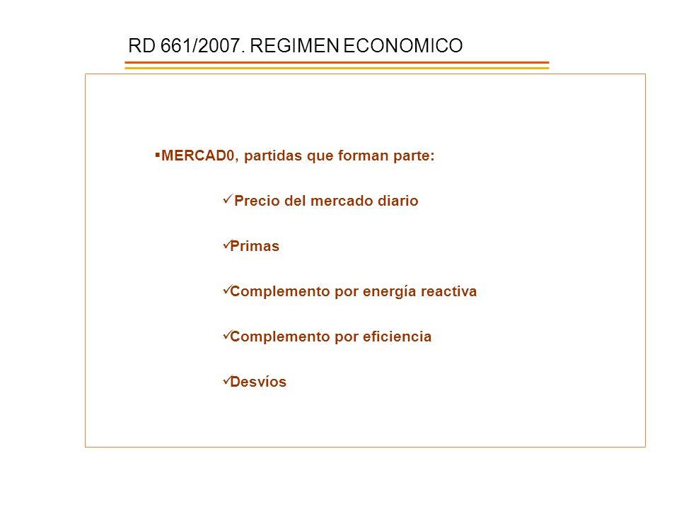 RD 661/2007. REGIMEN ECONOMICO MERCAD0, partidas que forman parte: Precio del mercado diario Primas Complemento por energía reactiva Complemento por e