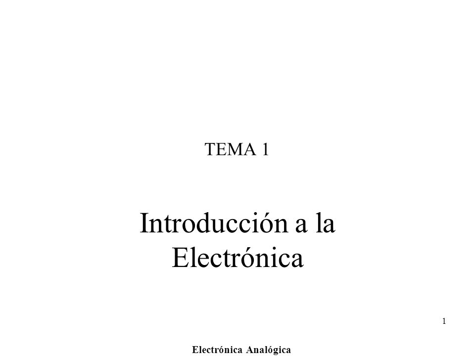 Electrónica Analógica 1 TEMA 1 Introducción a la Electrónica