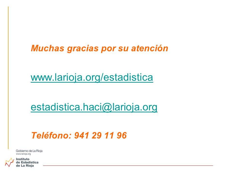 Muchas gracias por su atención www.larioja.org/estadistica estadistica.haci@larioja.org Teléfono: 941 29 11 96