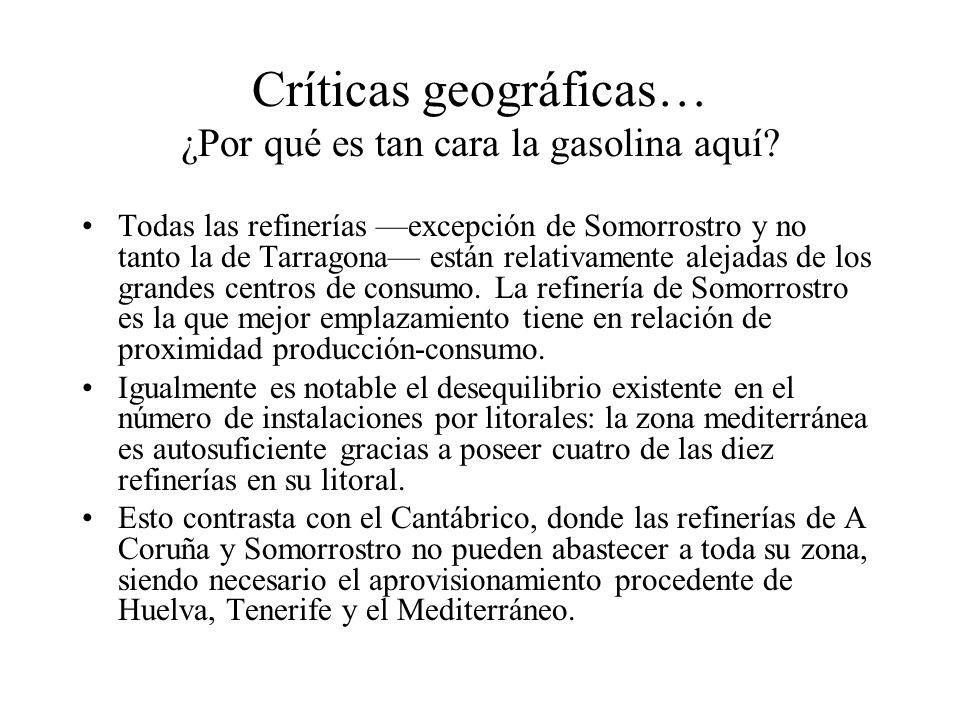 Críticas geográficas… ¿Por qué es tan cara la gasolina aquí? Todas las refinerías excepción de Somorrostro y no tanto la de Tarragona están relativame