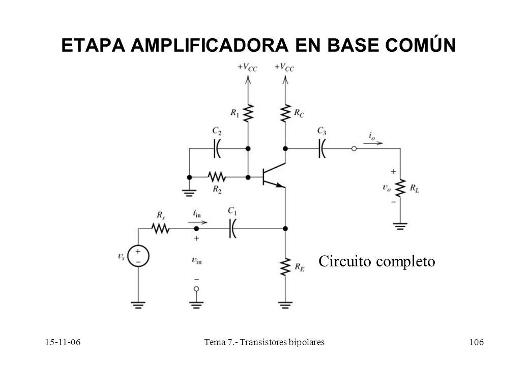 15-11-06Tema 7.- Transistores bipolares106 ETAPA AMPLIFICADORA EN BASE COMÚN Circuito completo