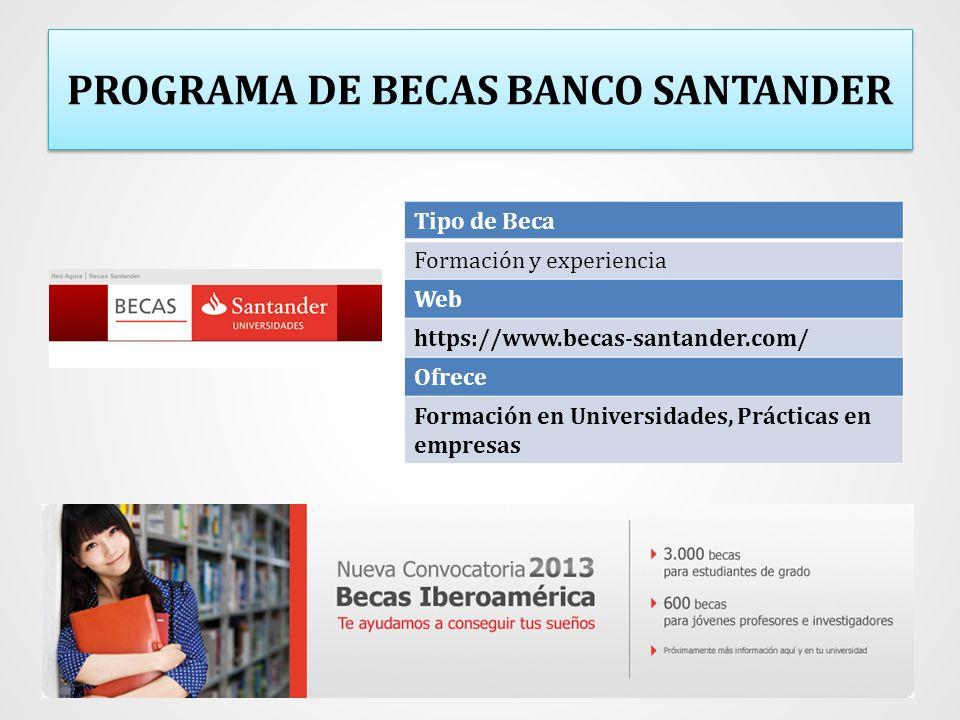 PROGRAMA DE BECAS BANCO SANTANDER Tipo de Beca Formación y experiencia Web https://www.becas-santander.com/ Ofrece Formación en Universidades, Práctic