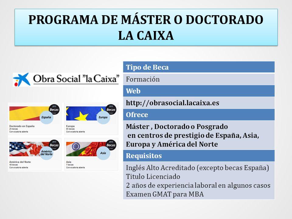 PROGRAMA DE MÁSTER O DOCTORADO LA CAIXA Tipo de Beca Formación Web http://obrasocial.lacaixa.es Ofrece Máster, Doctorado o Posgrado en centros de pres