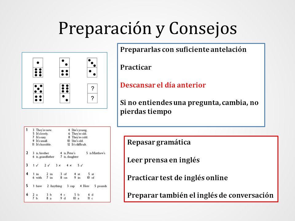 Preparación y Consejos Prepararlas con suficiente antelación Practicar Descansar el día anterior Si no entiendes una pregunta, cambia, no pierdas tiem