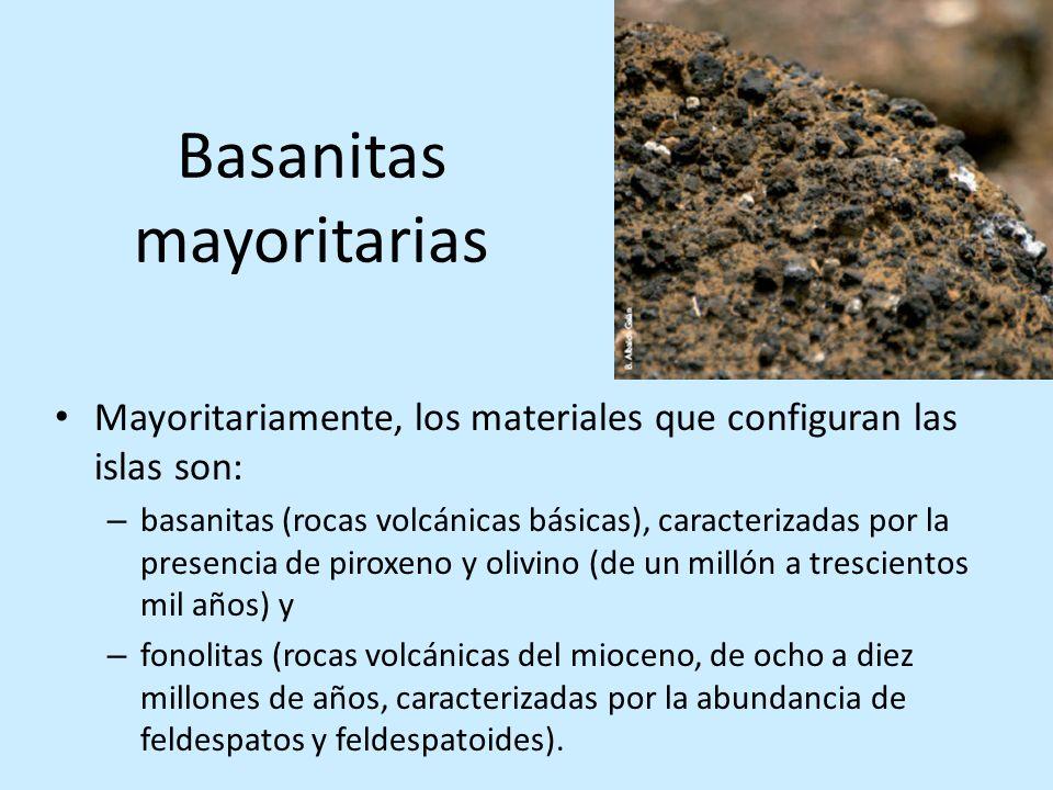 Basanitas mayoritarias Mayoritariamente, los materiales que configuran las islas son: – basanitas (rocas volcánicas básicas), caracterizadas por la pr