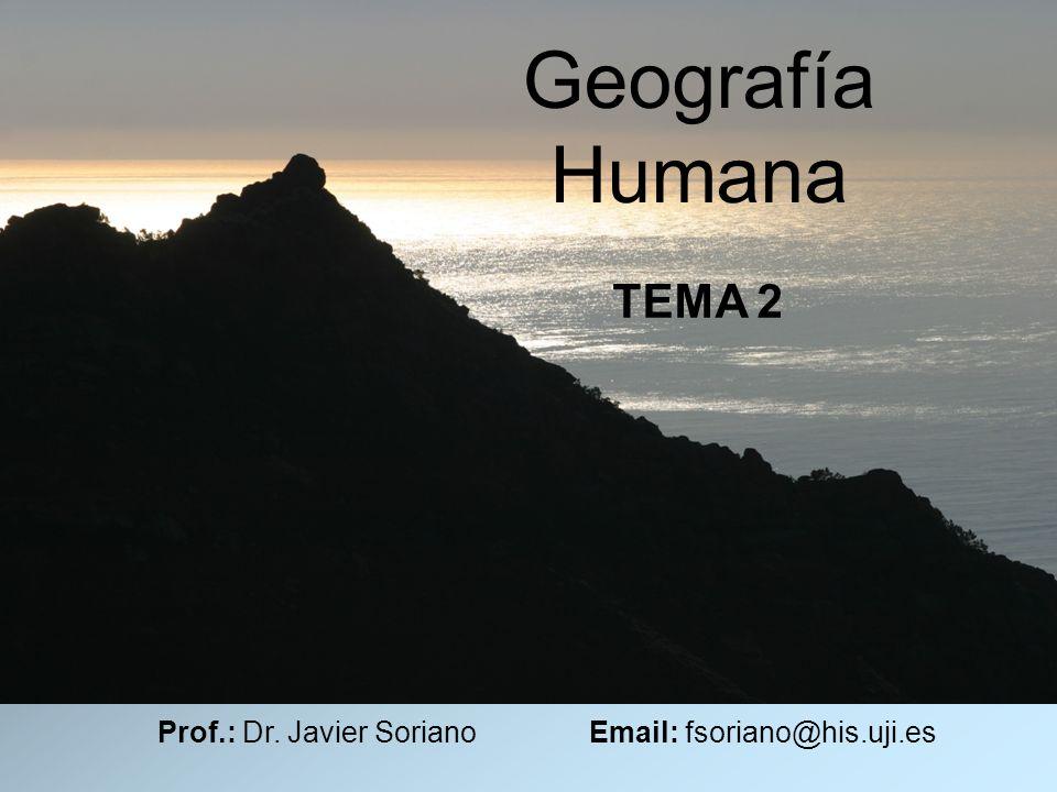 Prof.: Dr. Javier Soriano Email: fsoriano@his.uji.es Geografía Humana TEMA 2