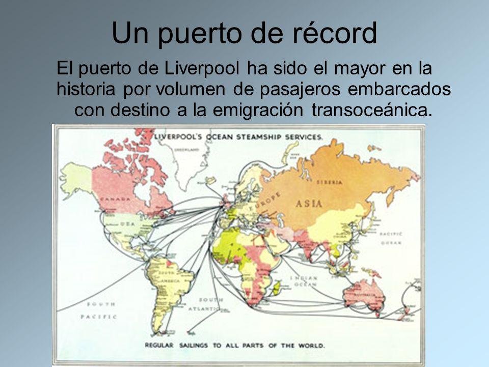 Un puerto de récord El puerto de Liverpool ha sido el mayor en la historia por volumen de pasajeros embarcados con destino a la emigración transoceáni