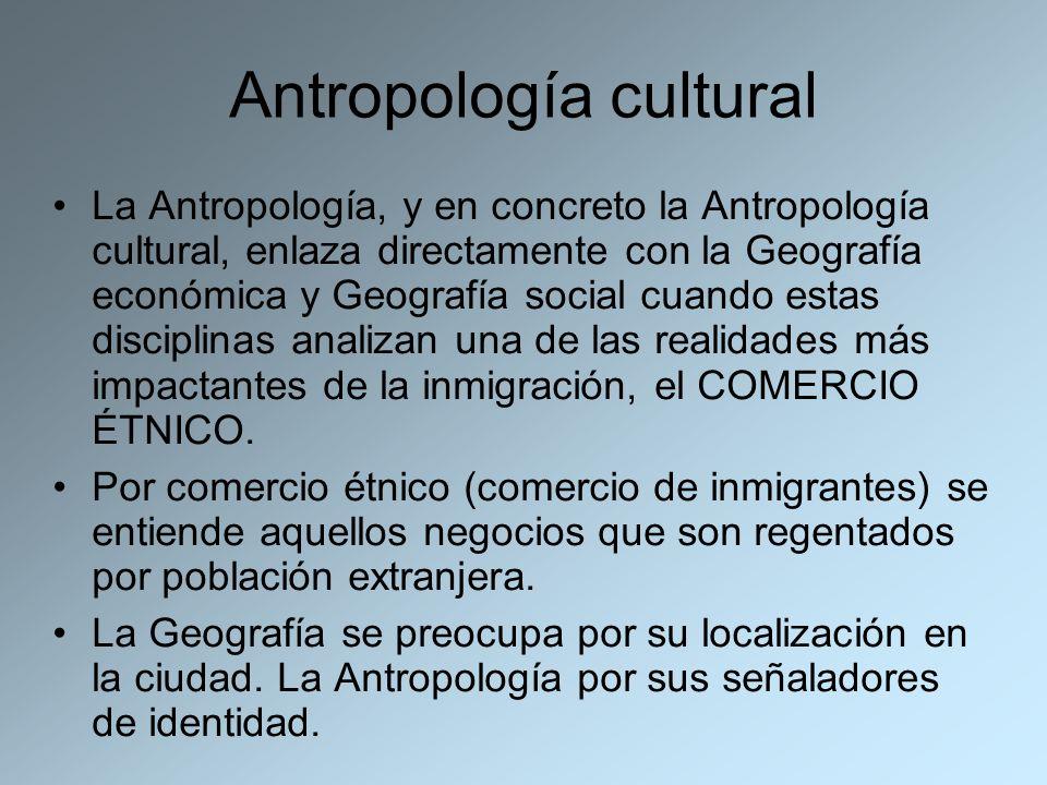 Antropología cultural La Antropología, y en concreto la Antropología cultural, enlaza directamente con la Geografía económica y Geografía social cuand