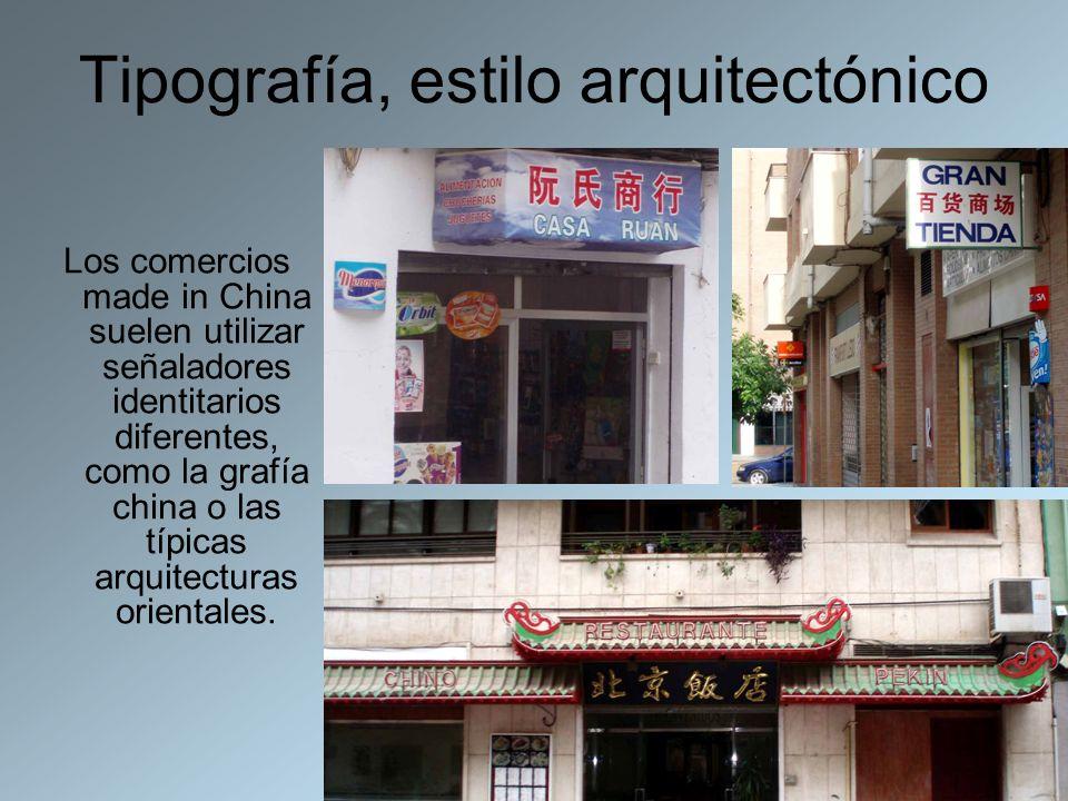 Tipografía, estilo arquitectónico Los comercios made in China suelen utilizar señaladores identitarios diferentes, como la grafía china o las típicas