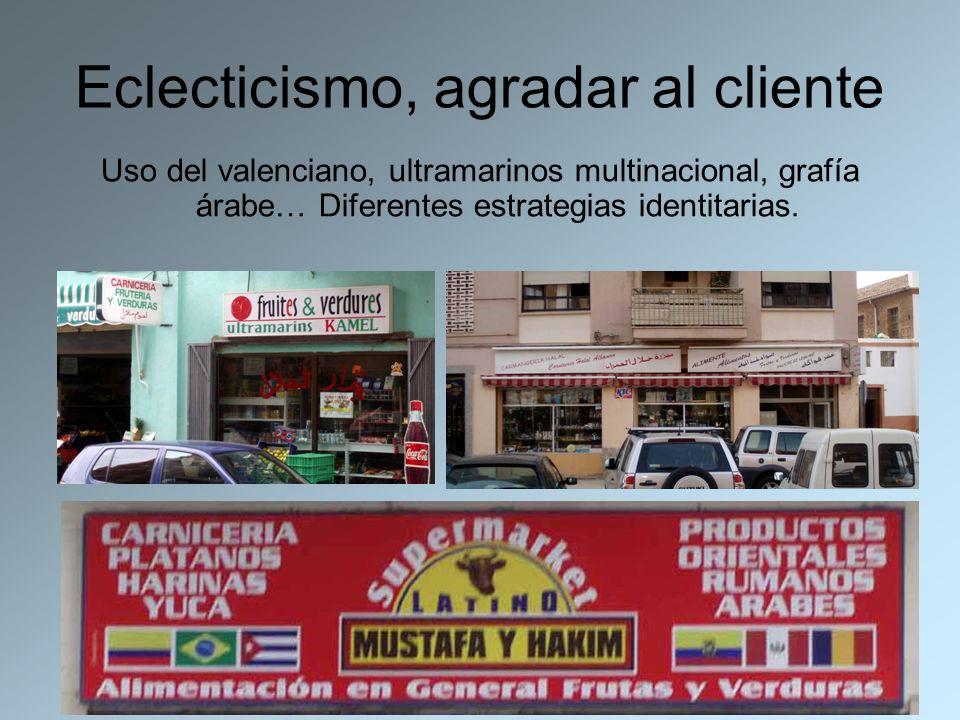 Eclecticismo, agradar al cliente Uso del valenciano, ultramarinos multinacional, grafía árabe… Diferentes estrategias identitarias.