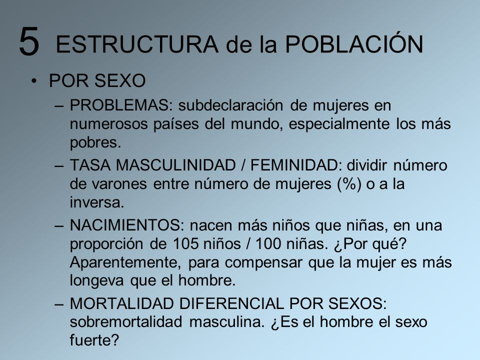 ESTRUCTURA de la POBLACIÓN POR SEXO –PROBLEMAS: subdeclaración de mujeres en numerosos países del mundo, especialmente los más pobres. –TASA MASCULINI