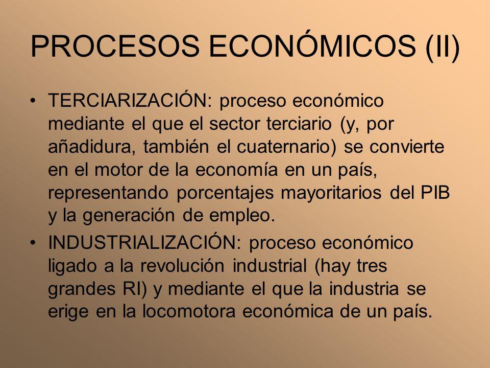 PROCESOS ECONÓMICOS (II) TERCIARIZACIÓN: proceso económico mediante el que el sector terciario (y, por añadidura, también el cuaternario) se convierte