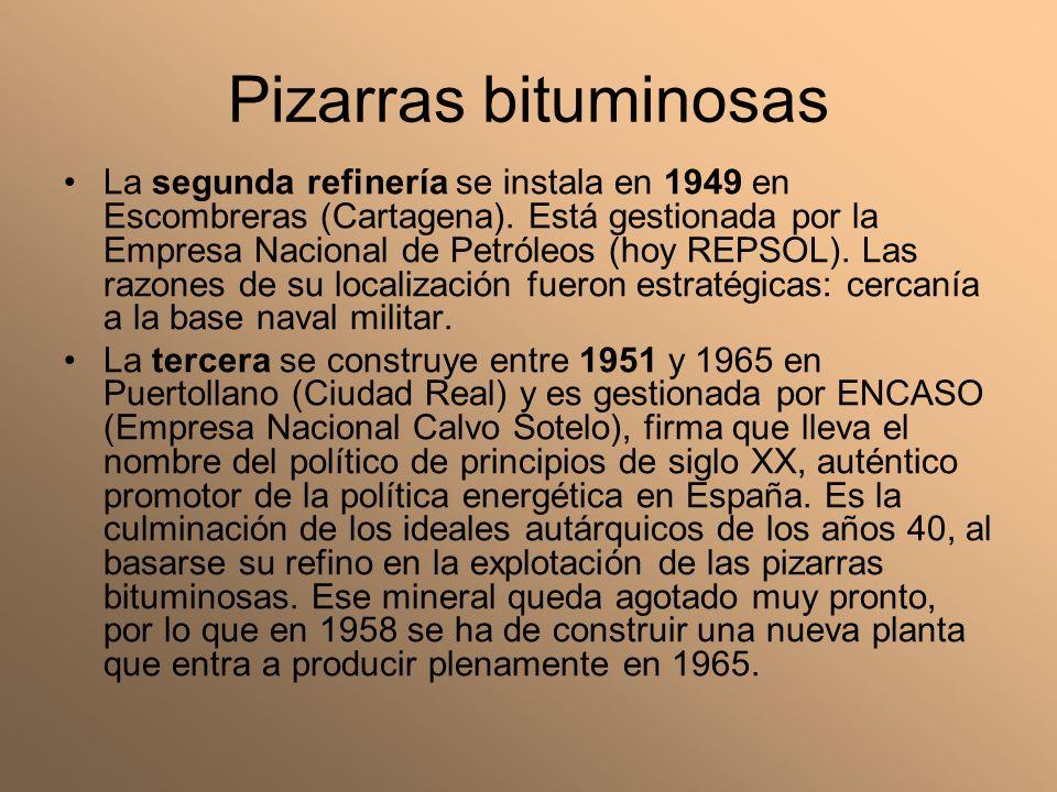 Pizarras bituminosas La segunda refinería se instala en 1949 en Escombreras (Cartagena). Está gestionada por la Empresa Nacional de Petróleos (hoy REP