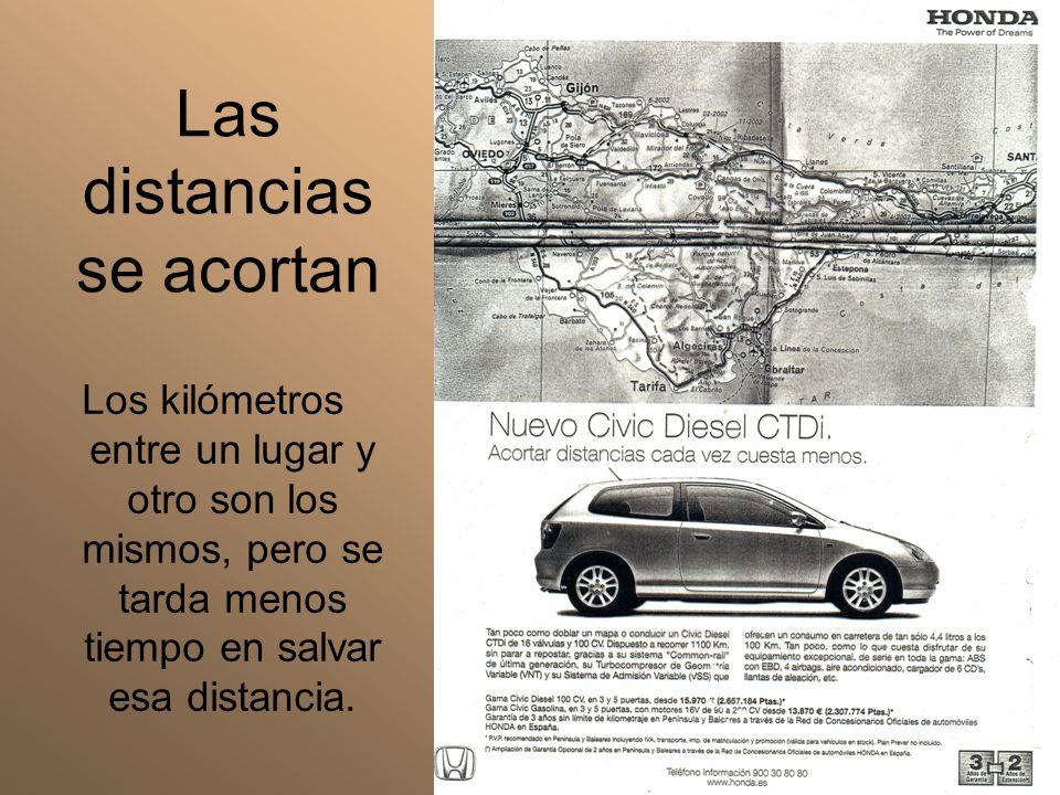 Las distancias se acortan Los kilómetros entre un lugar y otro son los mismos, pero se tarda menos tiempo en salvar esa distancia.