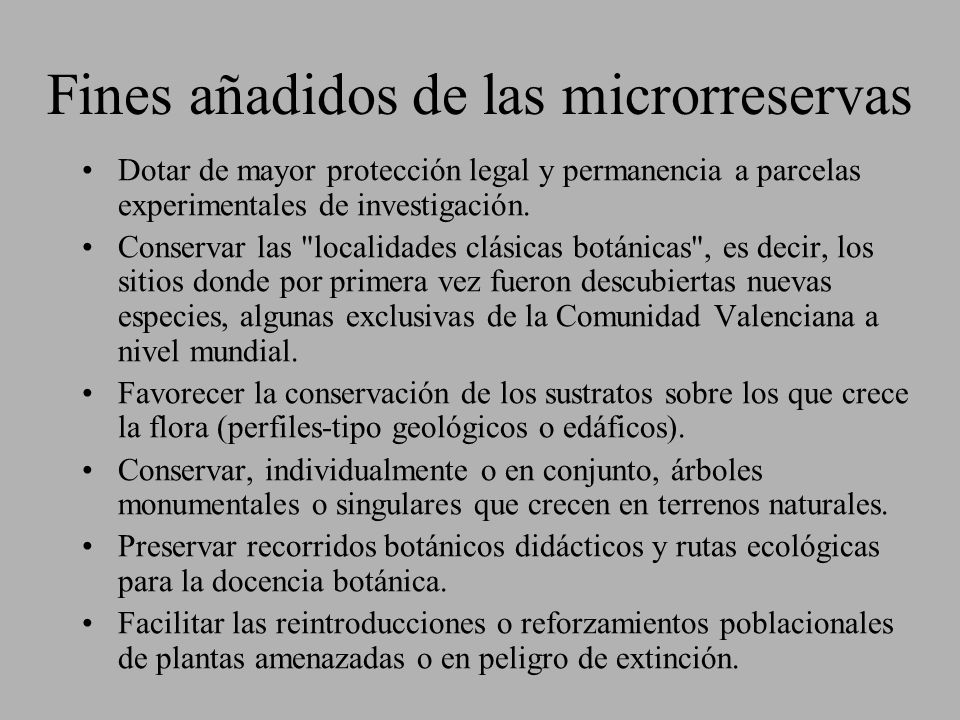 Fines añadidos de las microrreservas Dotar de mayor protección legal y permanencia a parcelas experimentales de investigación. Conservar las