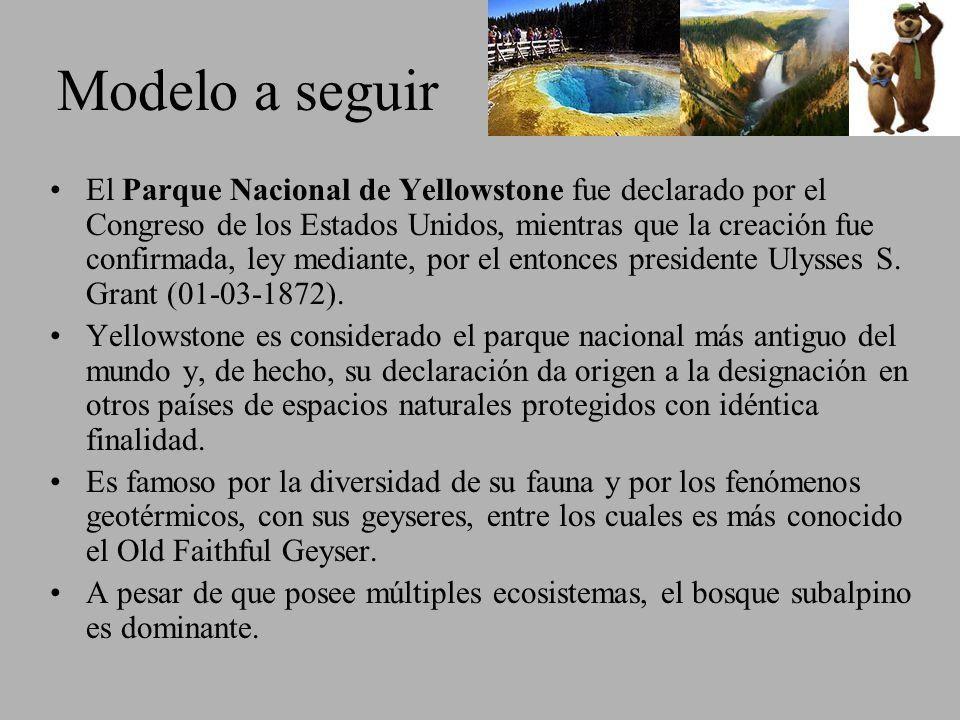 Modelo a seguir El Parque Nacional de Yellowstone fue declarado por el Congreso de los Estados Unidos, mientras que la creación fue confirmada, ley me