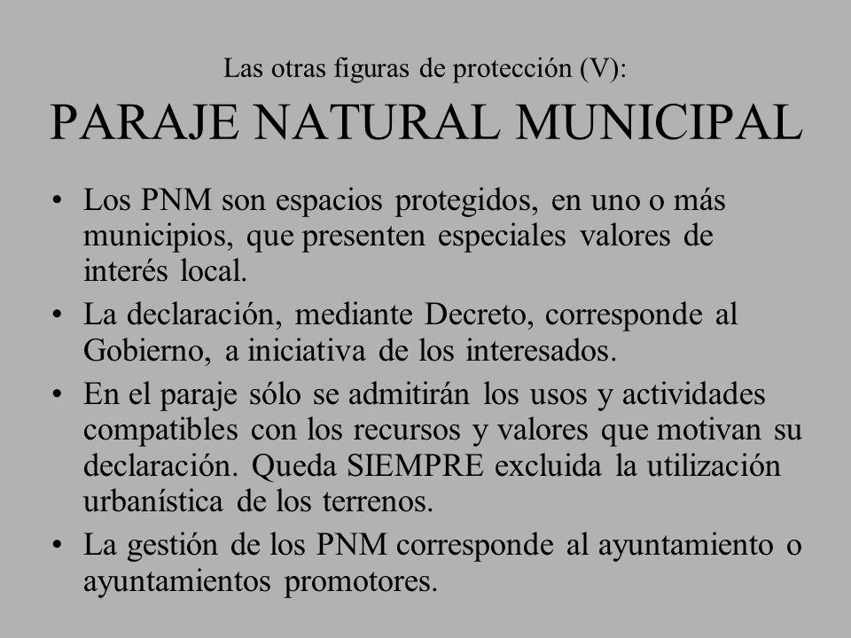 Las otras figuras de protección (V): PARAJE NATURAL MUNICIPAL Los PNM son espacios protegidos, en uno o más municipios, que presenten especiales valor