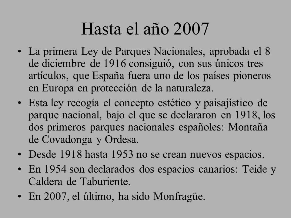 Hasta el año 2007 La primera Ley de Parques Nacionales, aprobada el 8 de diciembre de 1916 consiguió, con sus únicos tres artículos, que España fuera