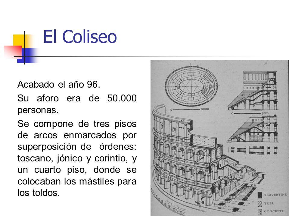 13 El Coliseo Acabado el año 96. Su aforo era de 50.000 personas. Se compone de tres pisos de arcos enmarcados por superposición de órdenes: toscano,
