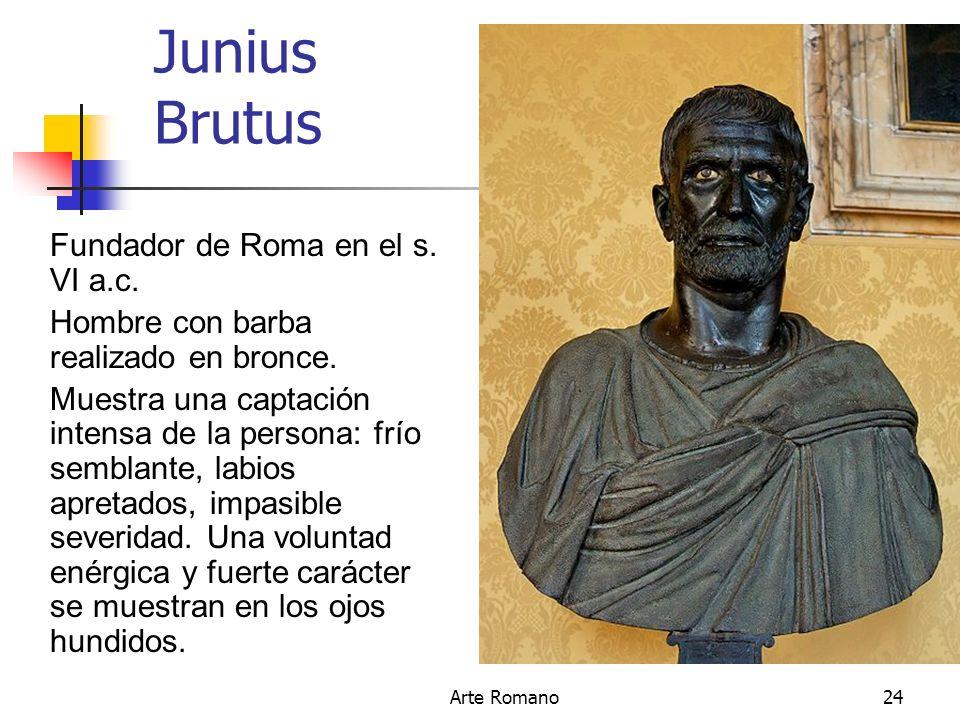 Arte Romano24 Junius Brutus Fundador de Roma en el s. VI a.c. Hombre con barba realizado en bronce. Muestra una captación intensa de la persona: frío