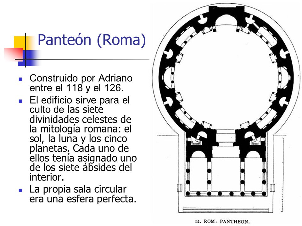 7 Panteón (Roma) Construido por Adriano entre el 118 y el 126. El edificio sirve para el culto de las siete divinidades celestes de la mitología roman
