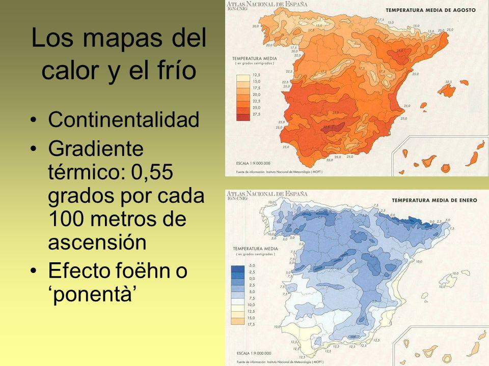 Los mapas del calor y el frío Continentalidad Gradiente térmico: 0,55 grados por cada 100 metros de ascensión Efecto foëhn o ponentà