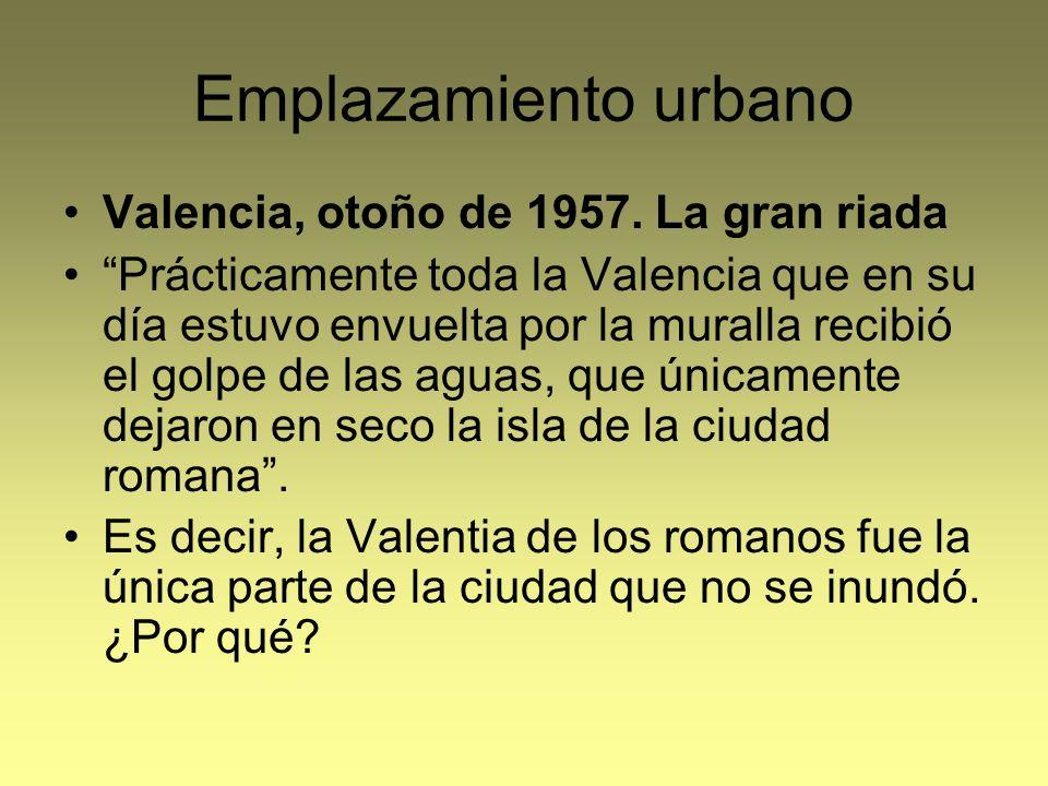 Emplazamiento urbano Valencia, otoño de 1957. La gran riada Prácticamente toda la Valencia que en su día estuvo envuelta por la muralla recibió el gol