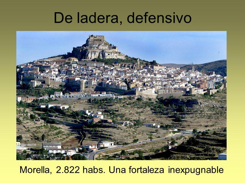 Morella, 2.822 habs. Una fortaleza inexpugnable De ladera, defensivo