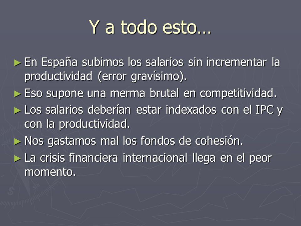 Y a todo esto… En España subimos los salarios sin incrementar la productividad (error gravísimo). En España subimos los salarios sin incrementar la pr