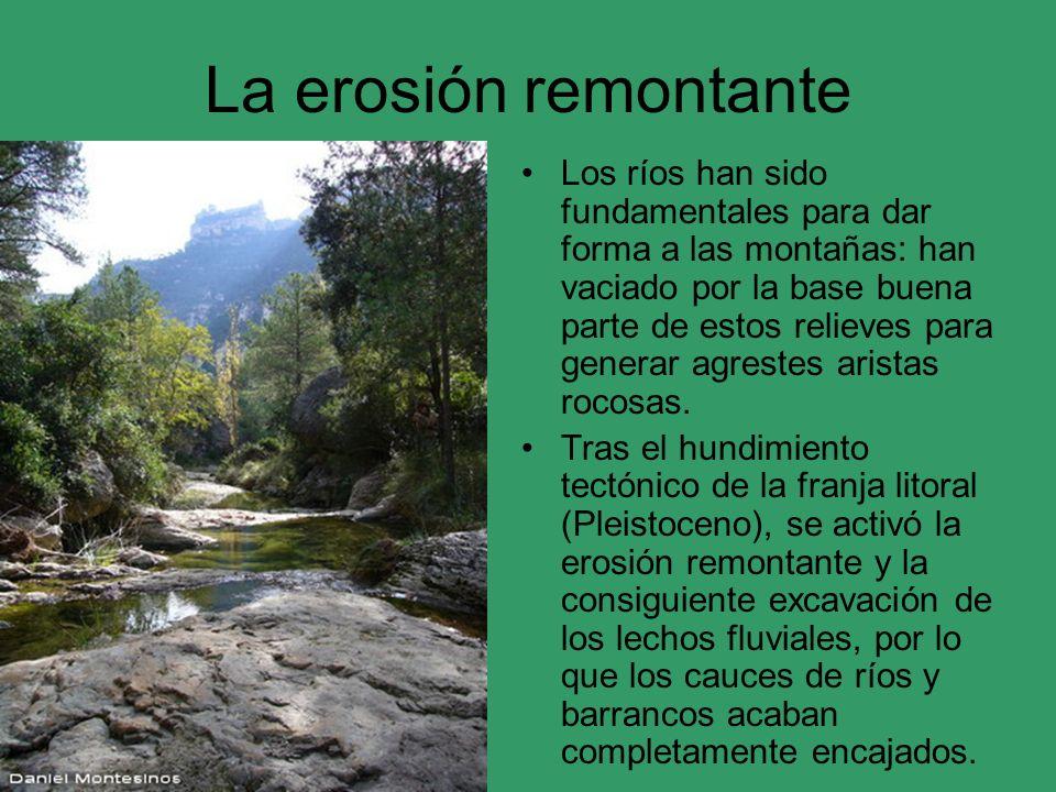 La erosión remontante Los ríos han sido fundamentales para dar forma a las montañas: han vaciado por la base buena parte de estos relieves para genera