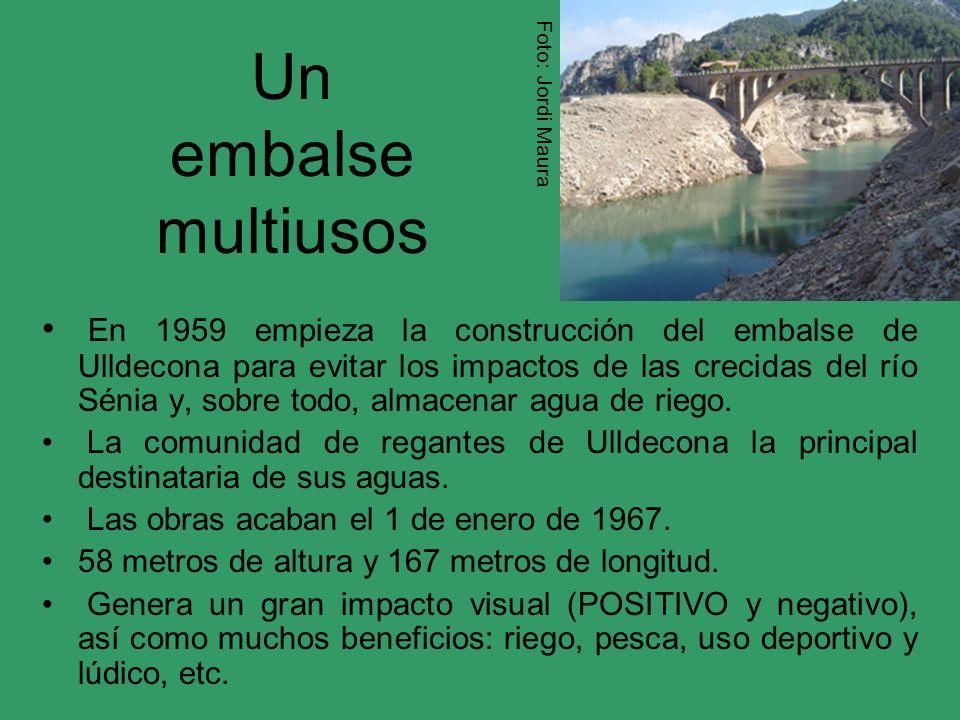 Un embalse multiusos En 1959 empieza la construcción del embalse de Ulldecona para evitar los impactos de las crecidas del río Sénia y, sobre todo, al