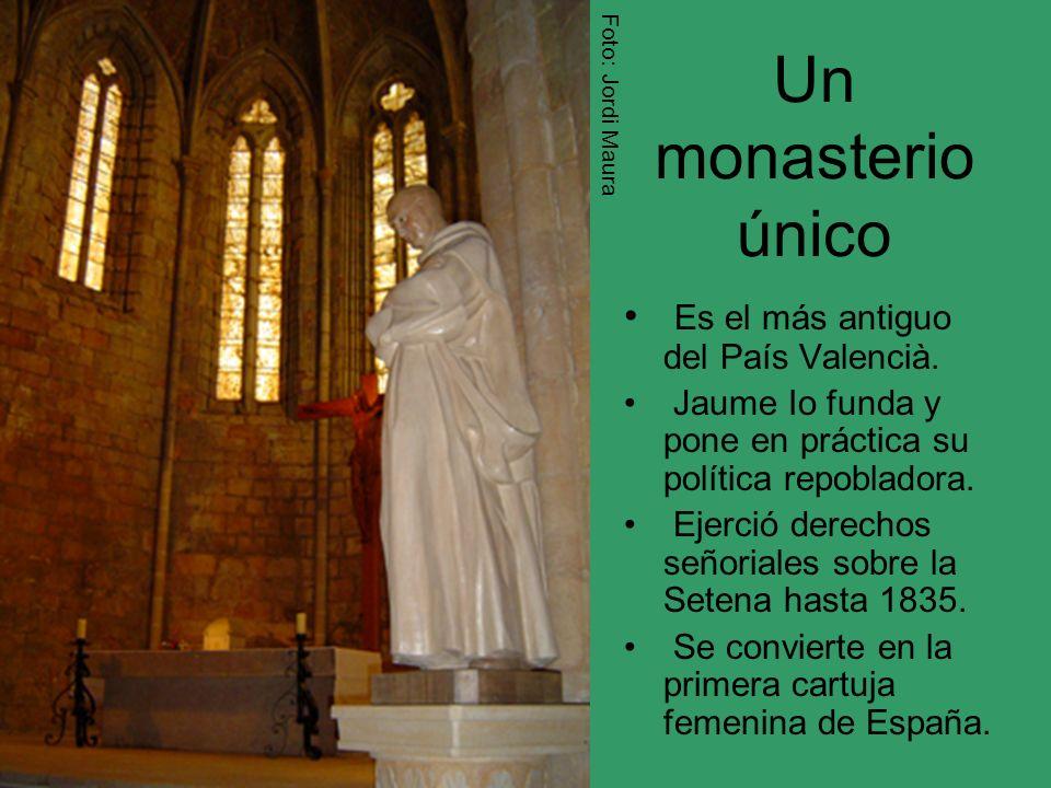 Un monasterio único Es el más antiguo del País Valencià. Jaume Io funda y pone en práctica su política repobladora. Ejerció derechos señoriales sobre