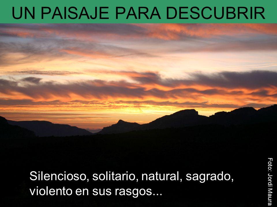 Silencioso, solitario, natural, sagrado, violento en sus rasgos... UN PAISAJE PARA DESCUBRIR Foto: Jordi Maura