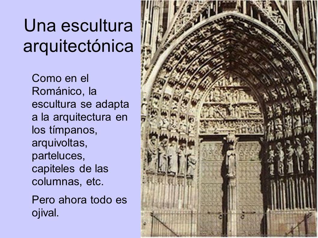 Una escultura arquitectónica Como en el Románico, la escultura se adapta a la arquitectura en los tímpanos, arquivoltas, parteluces, capiteles de las