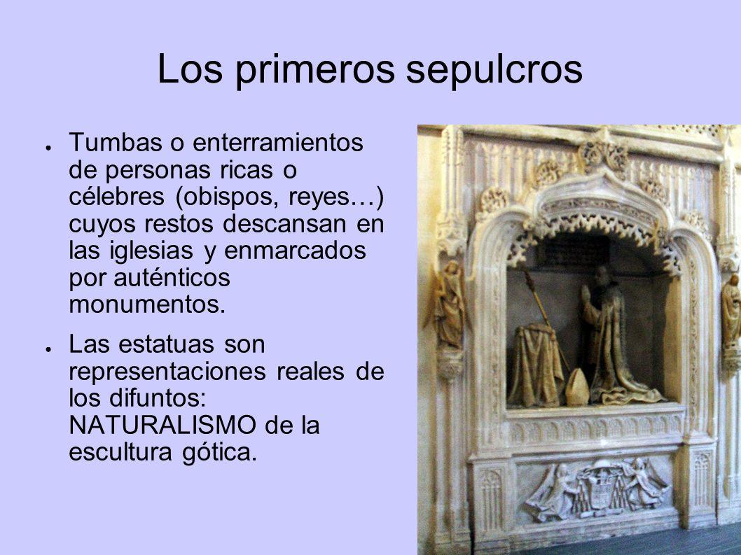 Los primeros sepulcros Tumbas o enterramientos de personas ricas o célebres (obispos, reyes…) cuyos restos descansan en las iglesias y enmarcados por