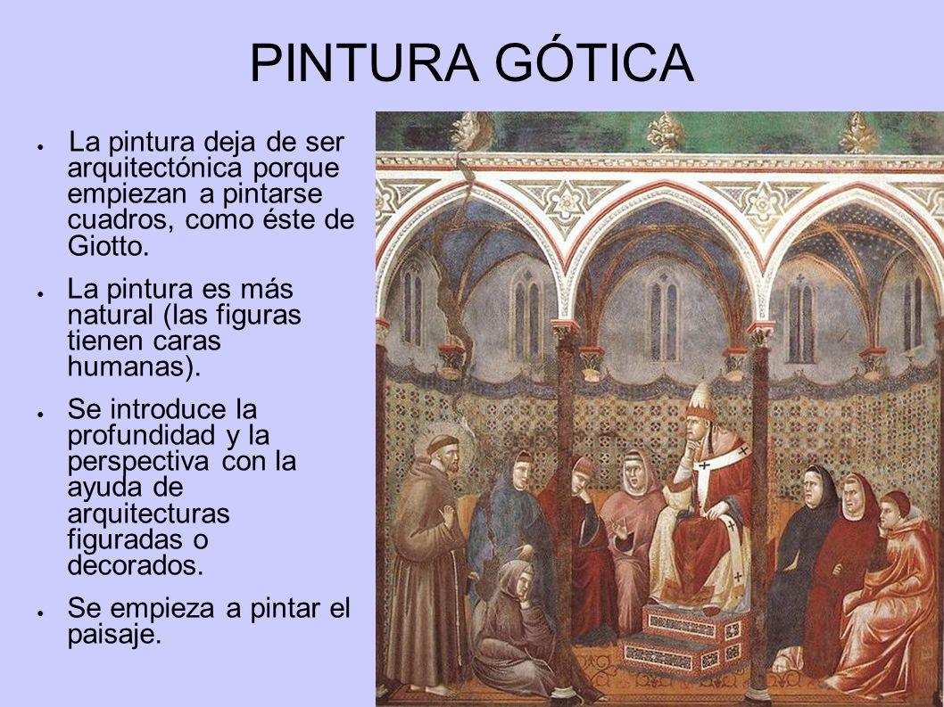 PINTURA GÓTICA La pintura deja de ser arquitectónica porque empiezan a pintarse cuadros, como éste de Giotto. La pintura es más natural (las figuras t