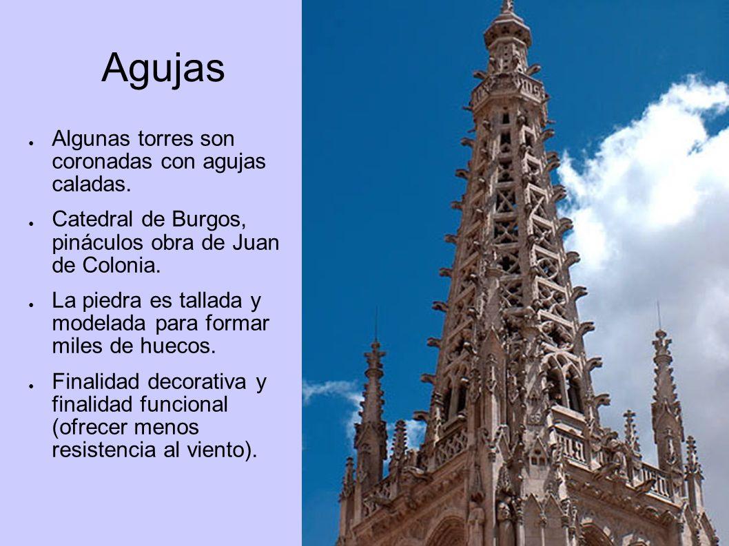 Agujas Algunas torres son coronadas con agujas caladas. Catedral de Burgos, pináculos obra de Juan de Colonia. La piedra es tallada y modelada para fo
