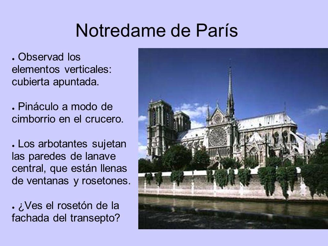 Notredame de París Observad los elementos verticales: cubierta apuntada. Pináculo a modo de cimborrio en el crucero. Los arbotantes sujetan las parede