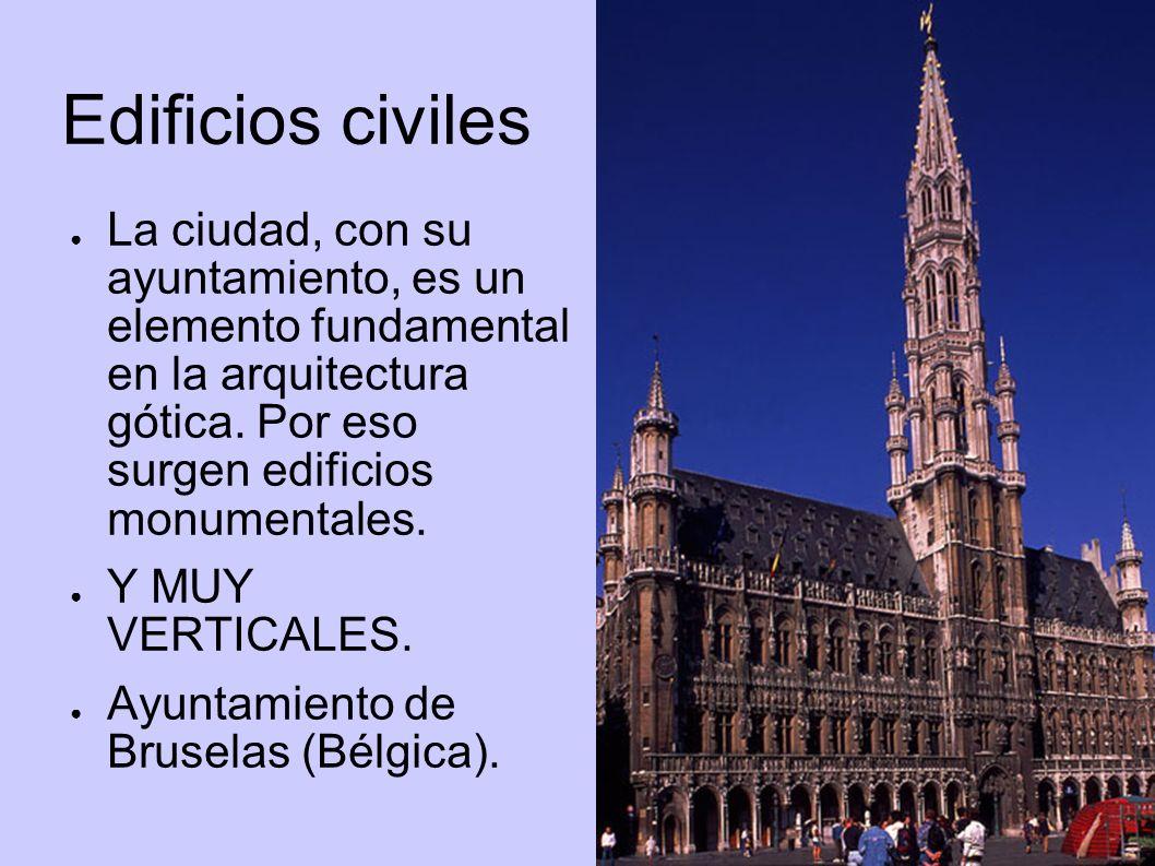 Edificios civiles La ciudad, con su ayuntamiento, es un elemento fundamental en la arquitectura gótica. Por eso surgen edificios monumentales. Y MUY V