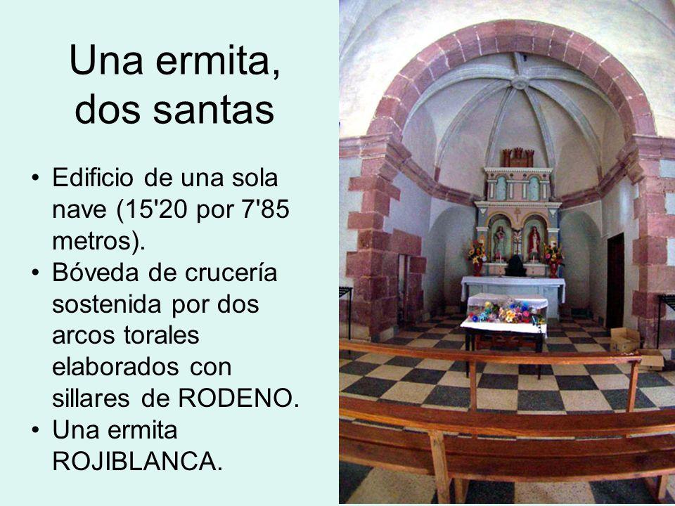 Una ermita, dos santas Edificio de una sola nave (15'20 por 7'85 metros). Bóveda de crucería sostenida por dos arcos torales elaborados con sillares d
