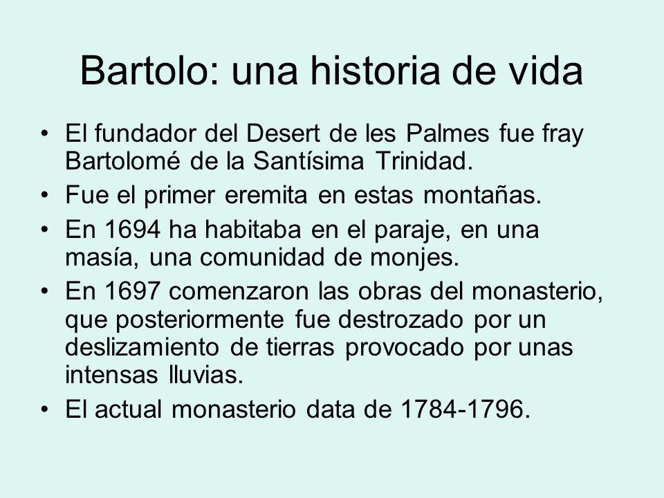 Bartolo: una historia de vida El fundador del Desert de les Palmes fue fray Bartolomé de la Santísima Trinidad. Fue el primer eremita en estas montaña