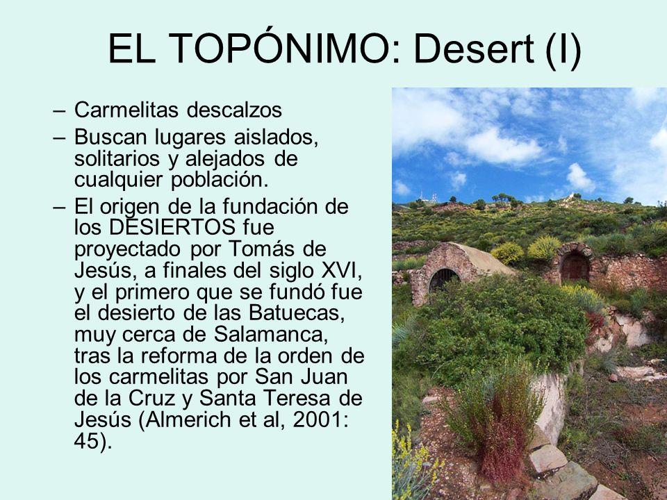 EL TOPÓNIMO: Desert (I) –Carmelitas descalzos –Buscan lugares aislados, solitarios y alejados de cualquier población. –El origen de la fundación de lo